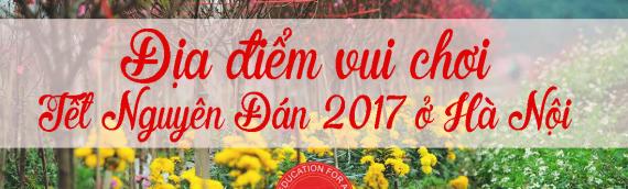 Những địa điểm vui chơi Tết Nguyên Đán 2017 ở Hà Nội không thể bỏ lỡ