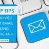 TOP TIPS CHO VIỆC VIẾT EMAIL BẰNG TIẾNG ANH