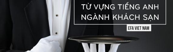 Tiếng Anh chuyên ngành: Từ vựng về khách sạn, nhà hàng